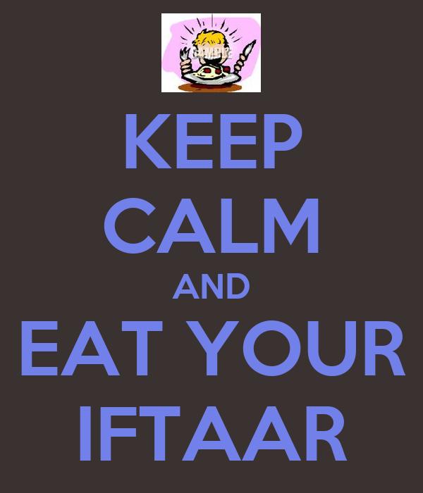 KEEP CALM AND EAT YOUR IFTAAR