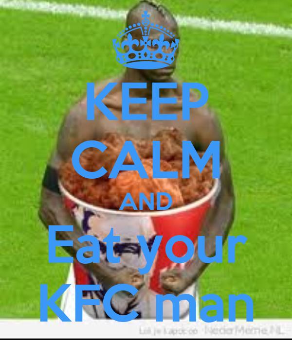 KEEP CALM AND Eat your KFC man