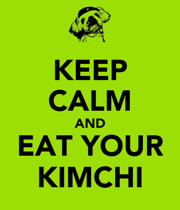 KEEP CALM AND EAT YOUR KIMCHI