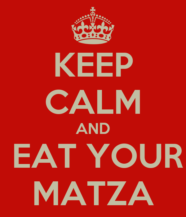 KEEP CALM AND  EAT YOUR MATZA
