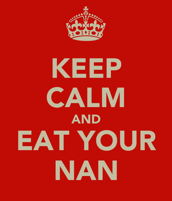 KEEP CALM AND EAT YOUR NAN