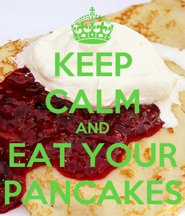 KEEP CALM AND EAT YOUR PANCAKES
