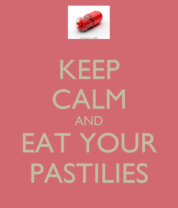 KEEP CALM AND EAT YOUR PASTILIES