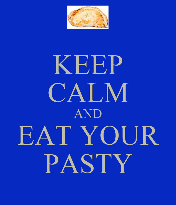 KEEP CALM AND EAT YOUR PASTY