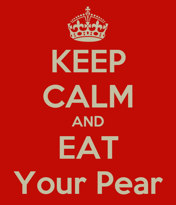 KEEP CALM AND EAT Your Pear