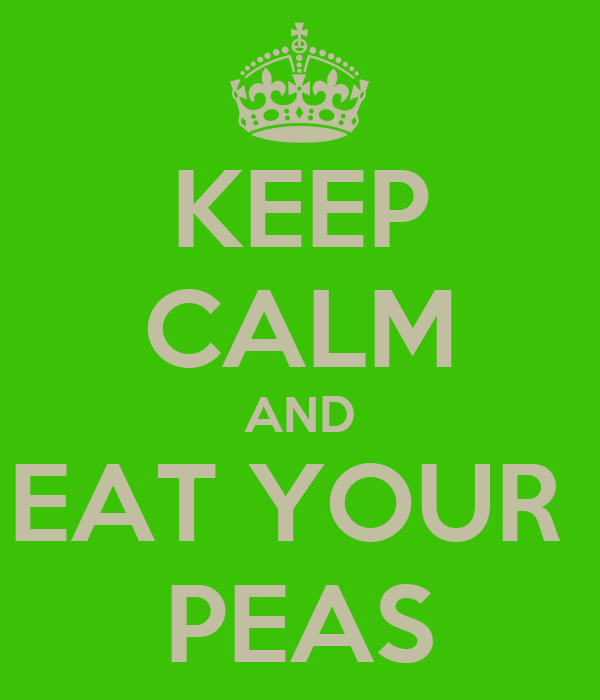KEEP CALM AND EAT YOUR  PEAS