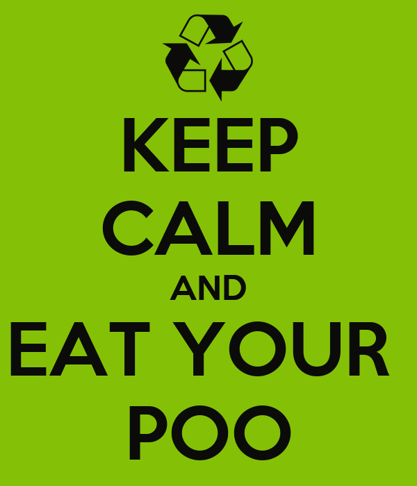 KEEP CALM AND EAT YOUR  POO