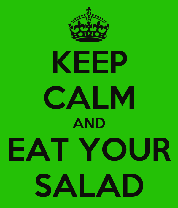 KEEP CALM AND EAT YOUR SALAD