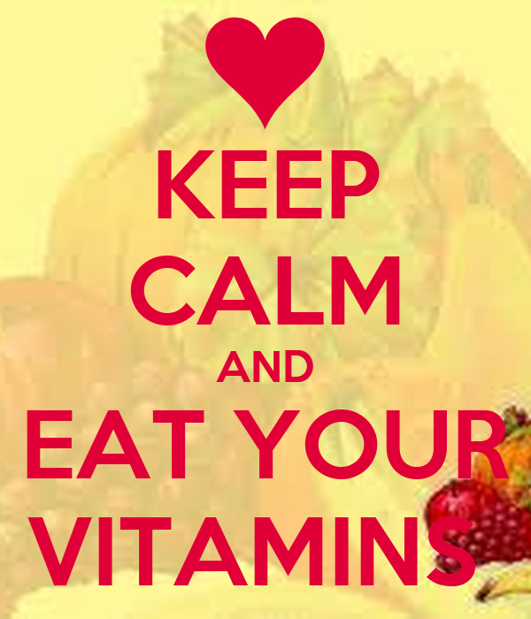 KEEP CALM AND EAT YOUR VITAMINS