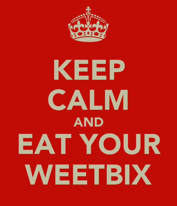 KEEP CALM AND EAT YOUR WEETBIX