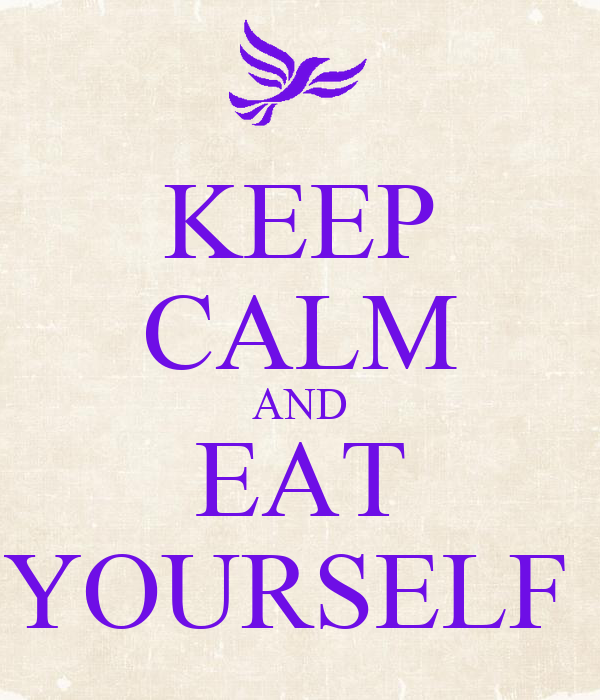 KEEP CALM AND EAT YOURSELF