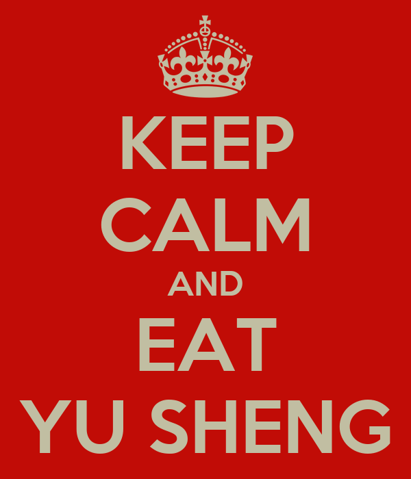 KEEP CALM AND EAT YU SHENG