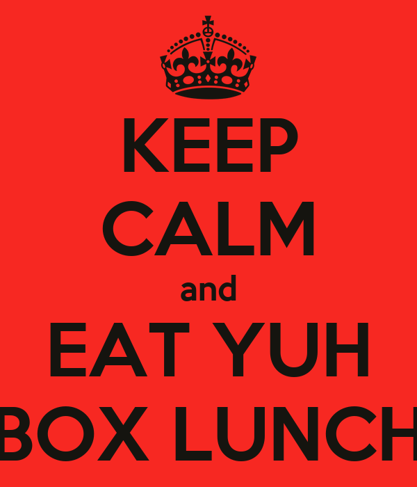 KEEP CALM and EAT YUH BOX LUNCH