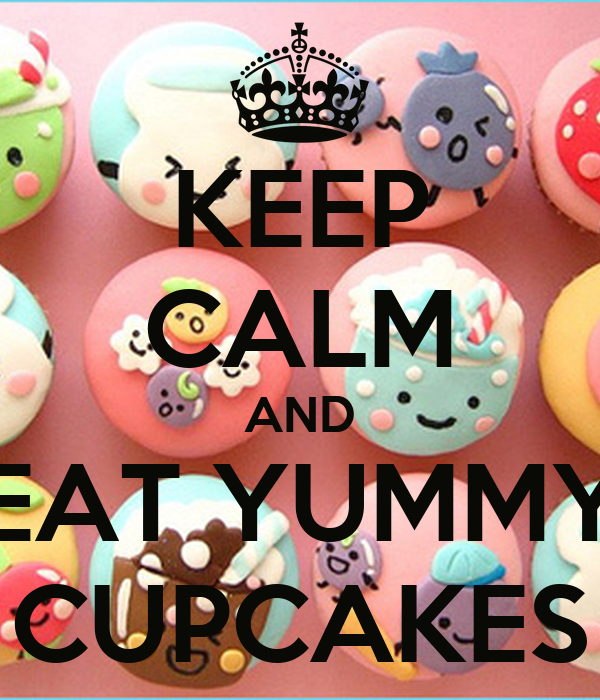 KEEP CALM AND EAT YUMMY CUPCAKES