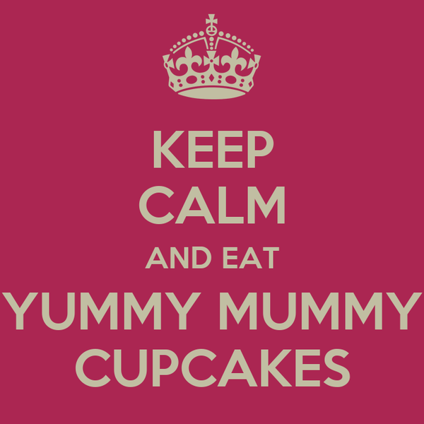 KEEP CALM AND EAT YUMMY MUMMY CUPCAKES