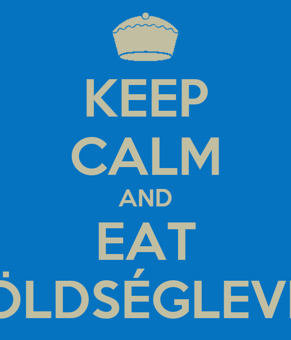 KEEP CALM AND EAT ZÖLDSÉGLEVES