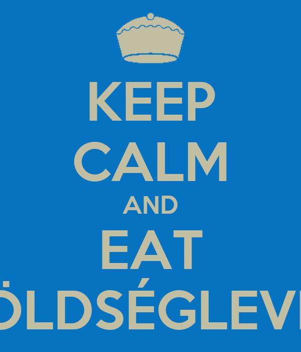KEEP CALM AND EAT ZÖLDSÉGLEVES