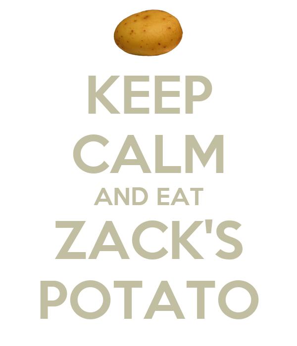KEEP CALM AND EAT ZACK'S POTATO
