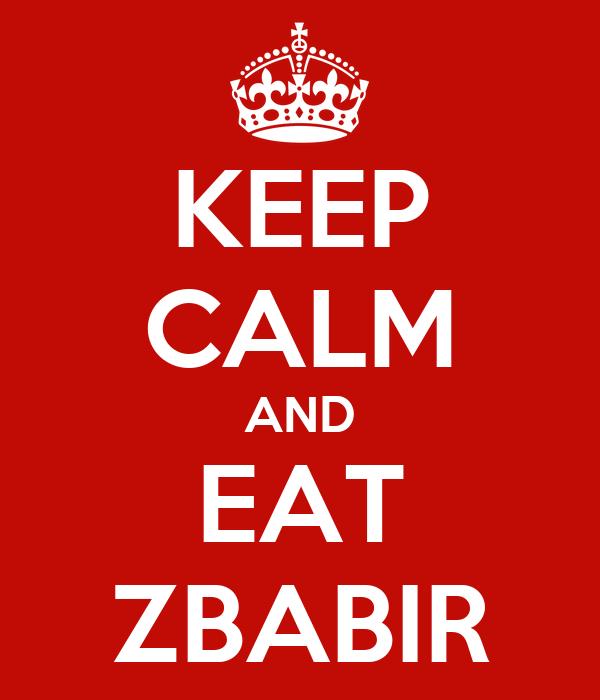 KEEP CALM AND EAT ZBABIR