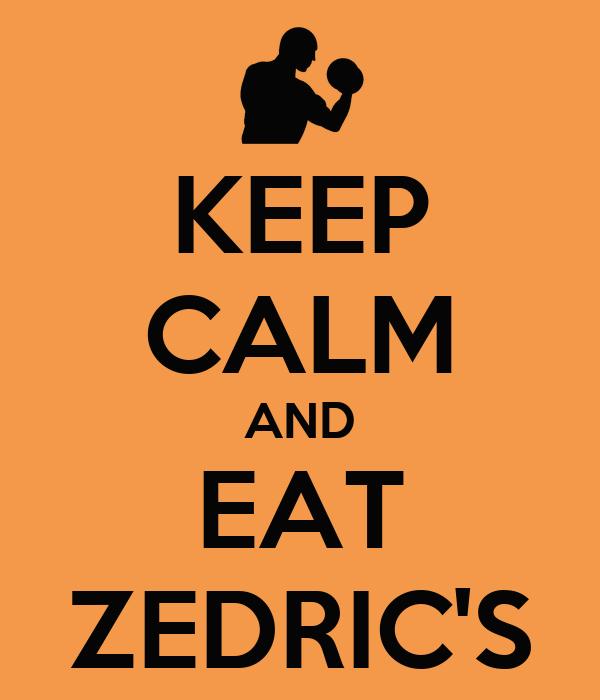 KEEP CALM AND EAT ZEDRIC'S