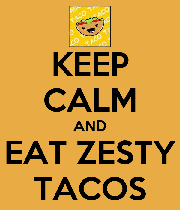 KEEP CALM AND EAT ZESTY TACOS