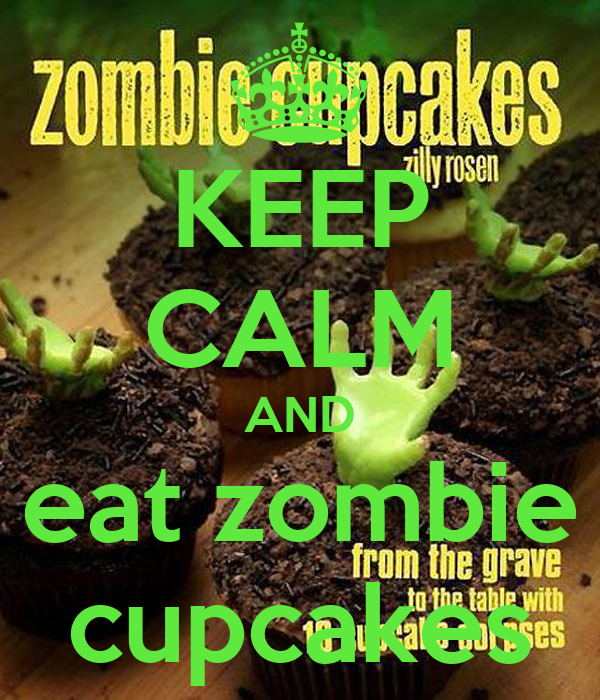 KEEP CALM AND eat zombie cupcakes