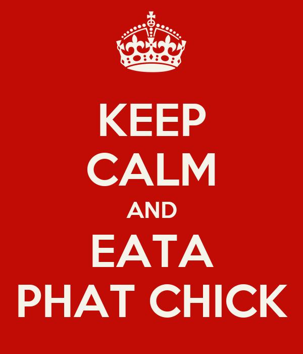 KEEP CALM AND EATA PHAT CHICK