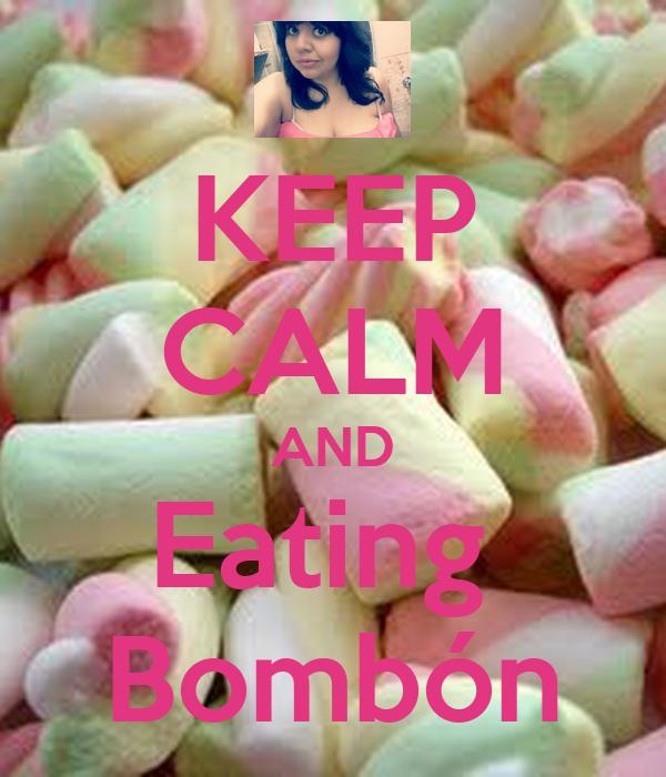 KEEP CALM AND Eating  Bombón