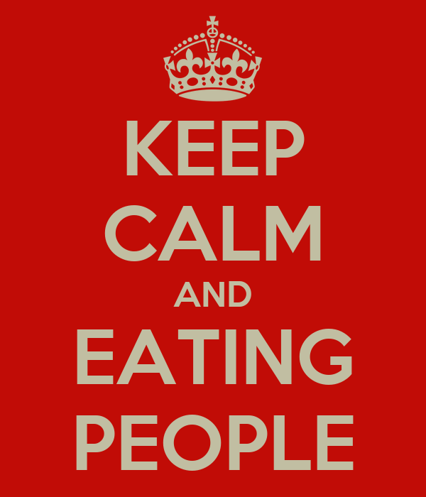 KEEP CALM AND EATING PEOPLE