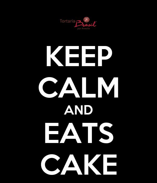 KEEP CALM AND EATS CAKE