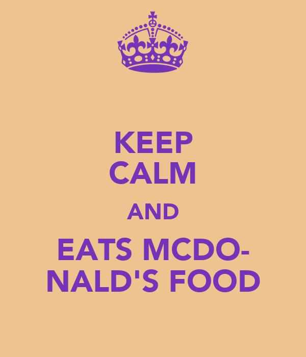 KEEP CALM AND EATS MCDO- NALD'S FOOD