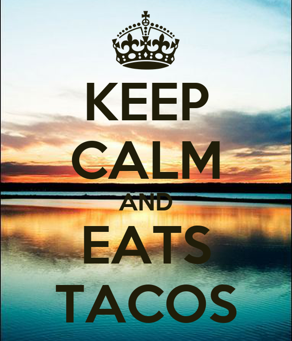 KEEP CALM AND EATS TACOS