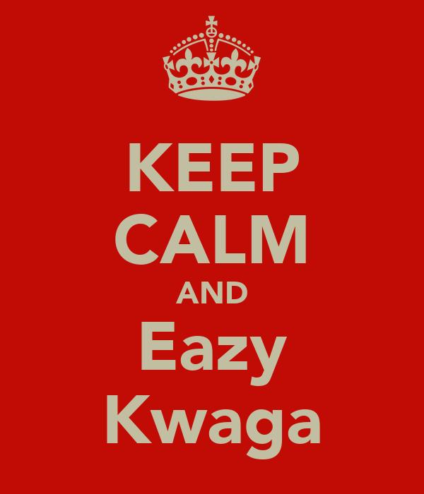 KEEP CALM AND Eazy Kwaga