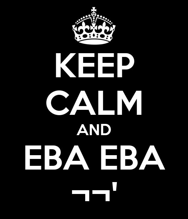 KEEP CALM AND EBA EBA ¬¬'