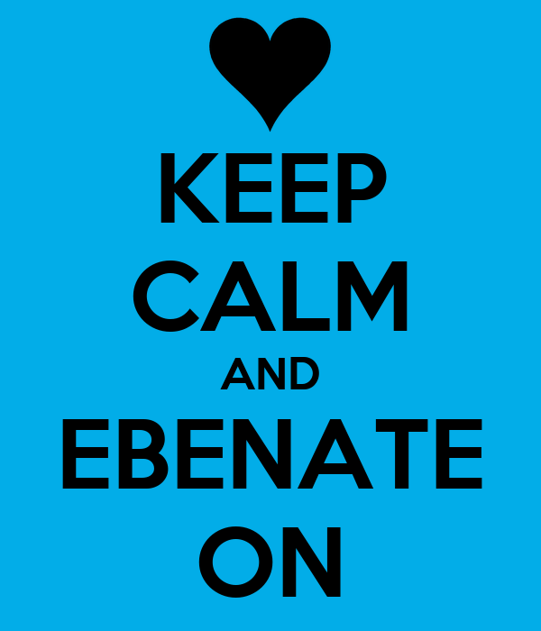 KEEP CALM AND EBENATE ON