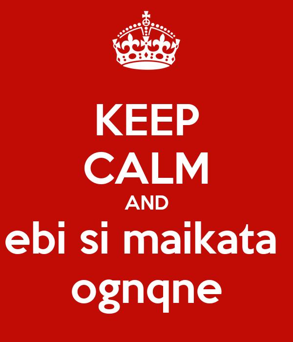 KEEP CALM AND ebi si maikata  ognqne