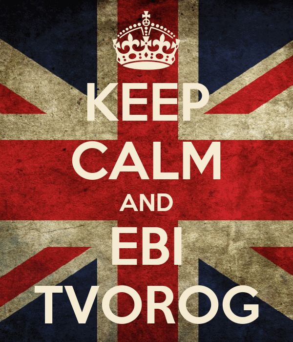 KEEP CALM AND EBI TVOROG
