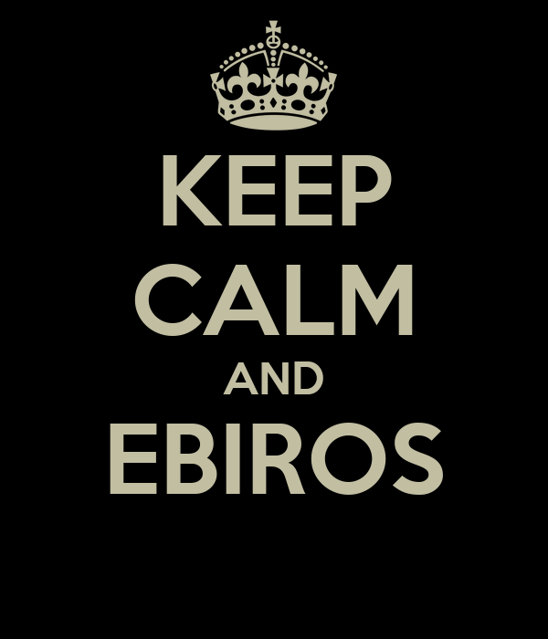 KEEP CALM AND EBIROS