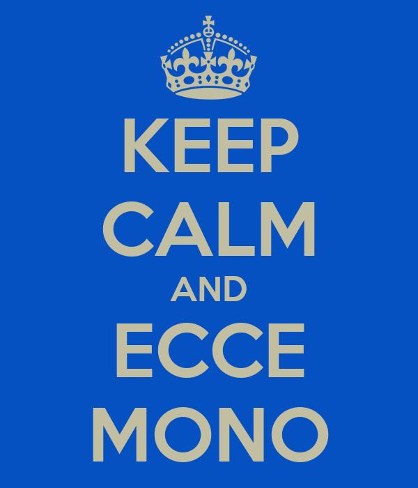 KEEP CALM AND ECCE MONO