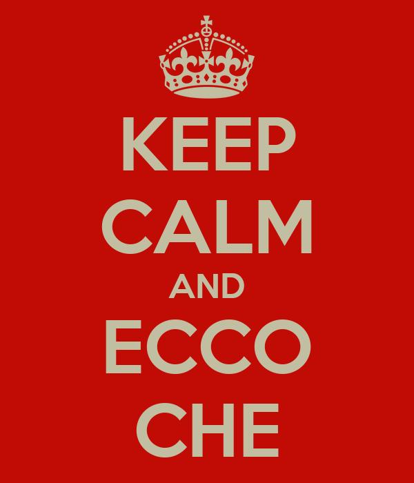 KEEP CALM AND ECCO CHE