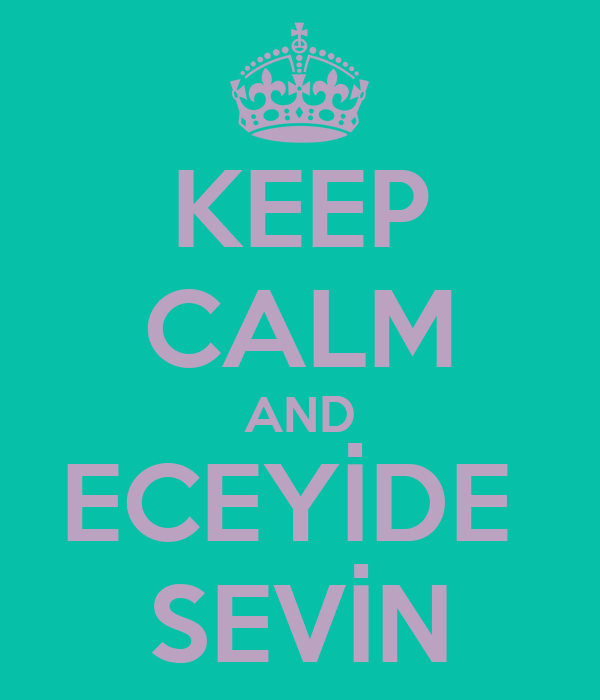 KEEP CALM AND ECEYİDE  SEVİN