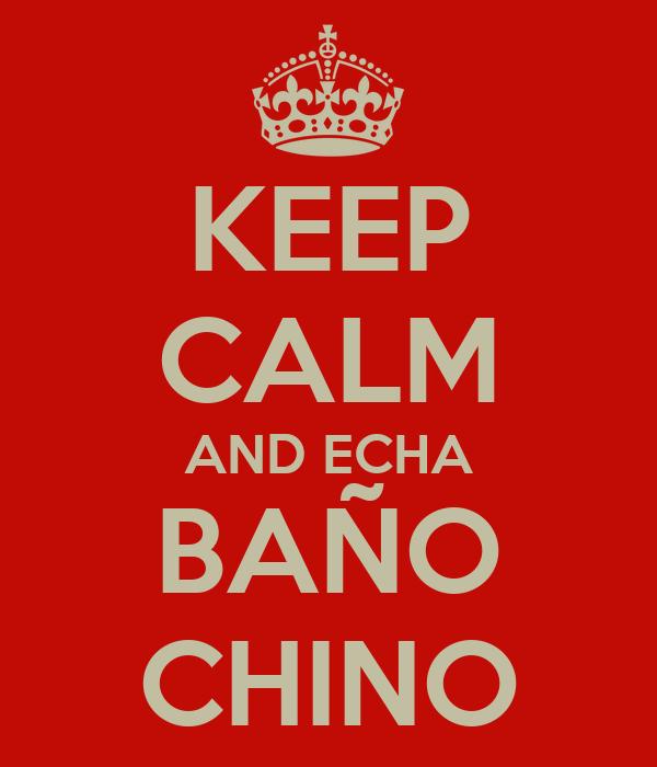 KEEP CALM AND ECHA BAÑO CHINO