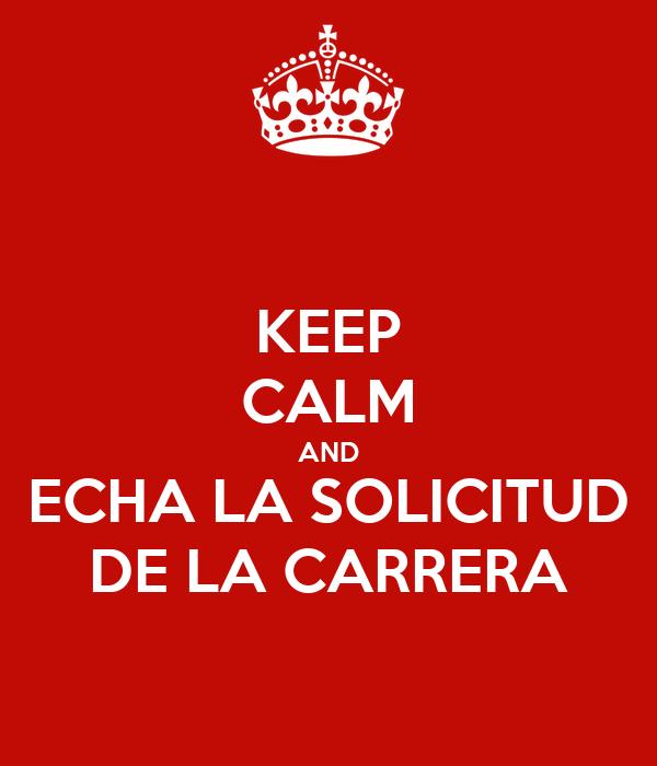 KEEP CALM AND ECHA LA SOLICITUD DE LA CARRERA