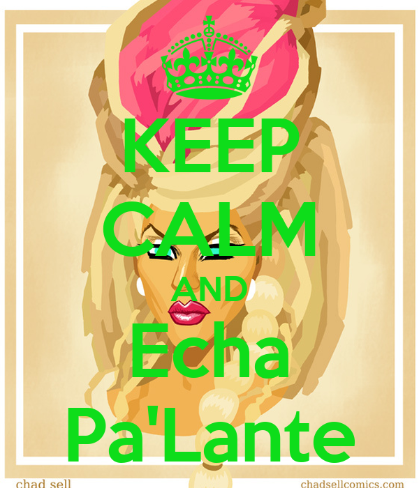 KEEP CALM AND Echa Pa'Lante