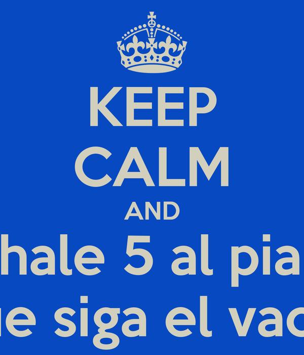 KEEP CALM AND Echale 5 al piano y que siga el vacilon