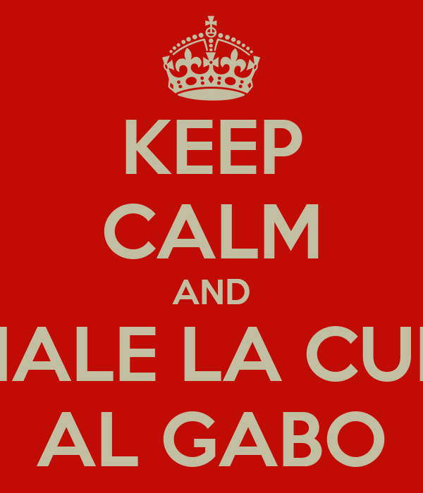 KEEP CALM AND ECHALE LA CULPA AL GABO