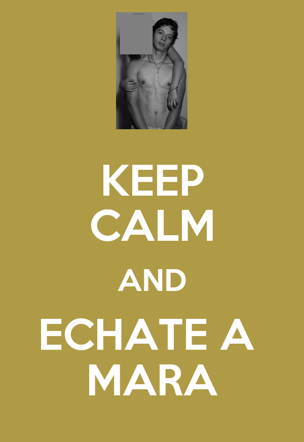 KEEP CALM AND ECHATE A  MARA