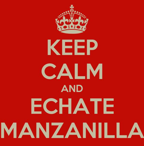 KEEP CALM AND ECHATE MANZANILLA