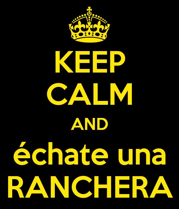 KEEP CALM AND échate una RANCHERA