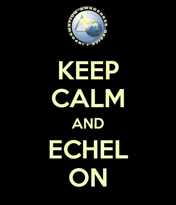 KEEP CALM AND ECHEL ON